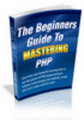 *NEW!* The Beginners Guide To Mastering PHP - MRR