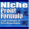 *NEW*  Niche Profit Formula - Create An Empire Of Niche Money-Makers