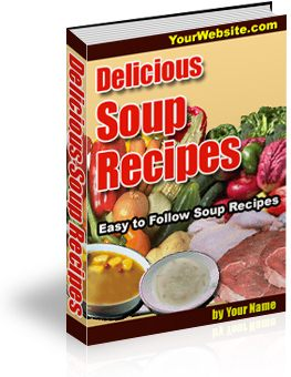 Product picture *NEW*  Delicious Soup Recipes - Easy To Follow  Soup Recipes with Resale Rights