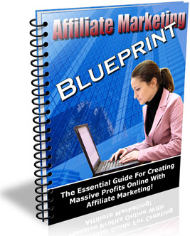 Product picture *NEW!* Affiliate Marketing Blueprint - Creating Massive Profits Online With The Power Of Affiliate Marketing