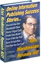 Product picture *NEW!* Alex Mandossian s Secrets (Online Information Publishing Success StoriesAlex Mandossian Reveals All)- Resale Rights Included