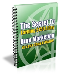 Product picture *NEW!* Make $150 a day with Bum Marketing, Guaranteed! - Private Label Rights