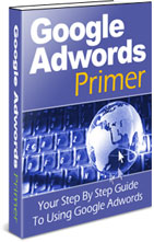 Product picture *NEW* Google Adwords Primer Ebook | The Most Targeted, Cost Efficient And Effective Type Of Online Advertising