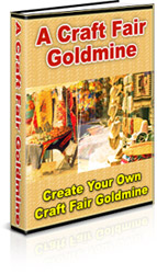 Product picture *NEW*  Craft Fair Goldmine -Resale Rights     Creat Your Own Craft Fair Goldmine
