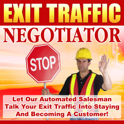 Product picture *NEW!*	 Exit Traffic Negotiator -  Resale Rights | Convert More Visitors Into Customers Using New Ethical Exit Traffic Negotiation Technology!
